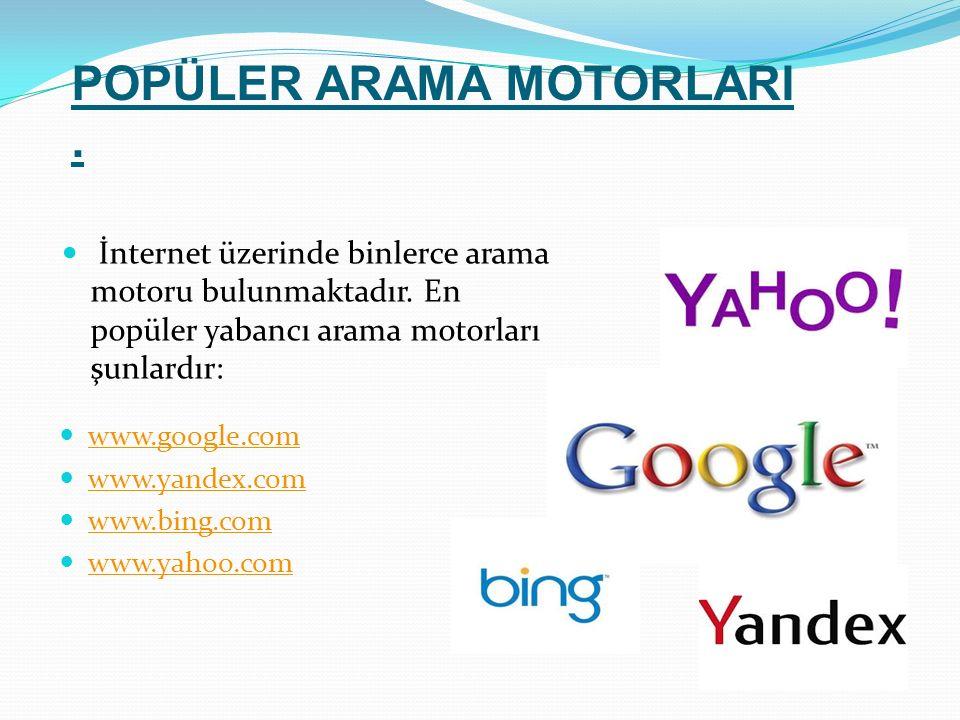 POPÜLER ARAMA MOTORLARI. İnternet üzerinde binlerce arama motoru bulunmaktadır.