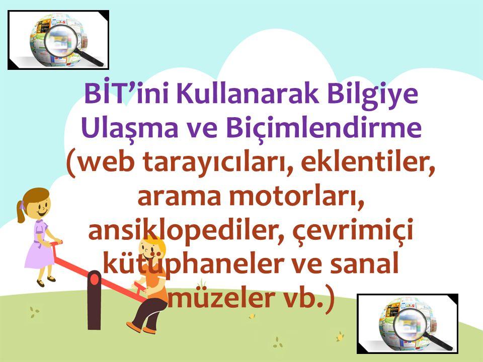 BİT'ini Kullanarak Bilgiye Ulaşma ve Biçimlendirme (web tarayıcıları, eklentiler, arama motorları, ansiklopediler, çevrimiçi kütüphaneler ve sanal müz
