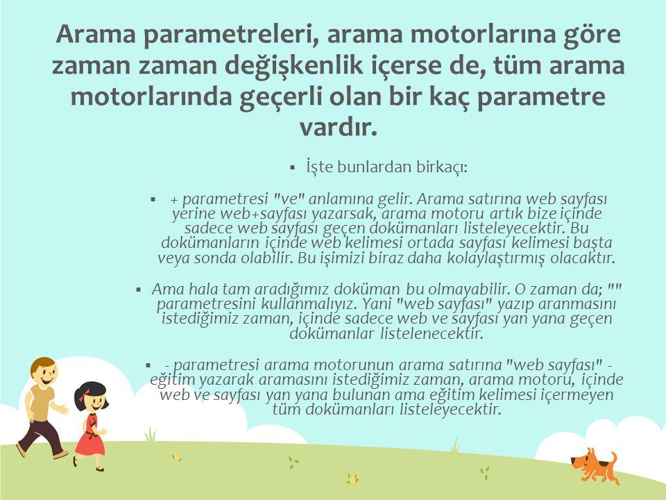Arama parametreleri, arama motorlarına göre zaman zaman değişkenlik içerse de, tüm arama motorlarında geçerli olan bir kaç parametre vardır.  İşte bu