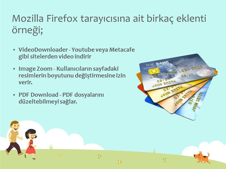 Mozilla Firefox tarayıcısına ait birkaç eklenti örneği;  VideoDownloader - Youtube veya Metacafe gibi sitelerden video indirir  Image Zoom - Kullanı