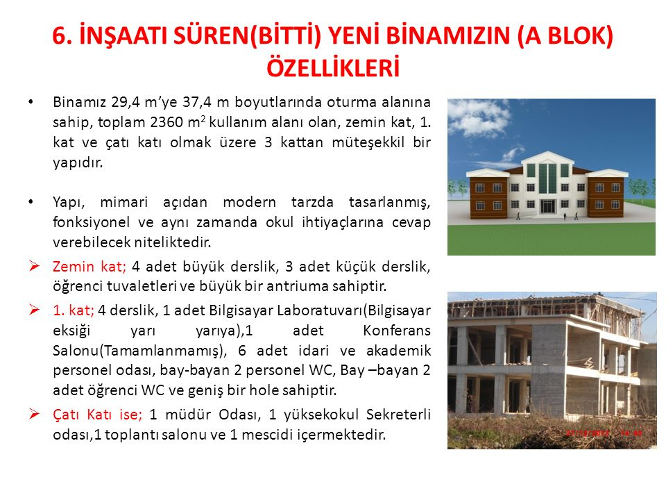6. İNŞAATI SÜREN(BİTTİ) YENİ BİNAMIZIN (A BLOK) ÖZELLİKLERİ Binamız 29,4 m'ye 37,4 m boyutlarında oturma alanına sahip, toplam 2360 m 2 kullanım alanı