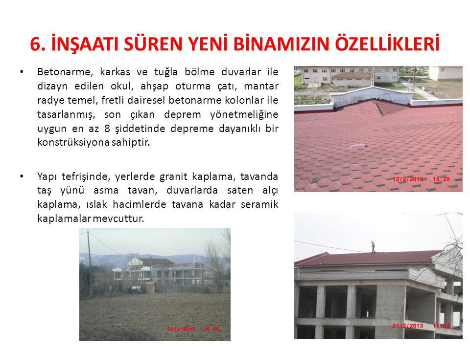 6. İNŞAATI SÜREN YENİ BİNAMIZIN ÖZELLİKLERİ Betonarme, karkas ve tuğla bölme duvarlar ile dizayn edilen okul, ahşap oturma çatı, mantar radye temel, f