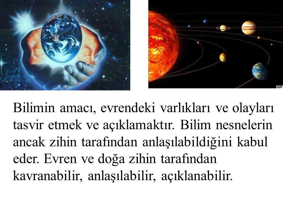 Bilimin amacı, evrendeki varlıkları ve olayları tasvir etmek ve açıklamaktır. Bilim nesnelerin ancak zihin tarafından anlaşılabildiğini kabul eder. Ev