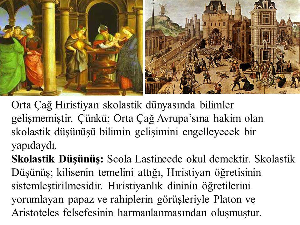 Orta Çağ Hıristiyan skolastik dünyasında bilimler gelişmemiştir. Çünkü; Orta Çağ Avrupa'sına hakim olan skolastik düşünüşü bilimin gelişimini engelley