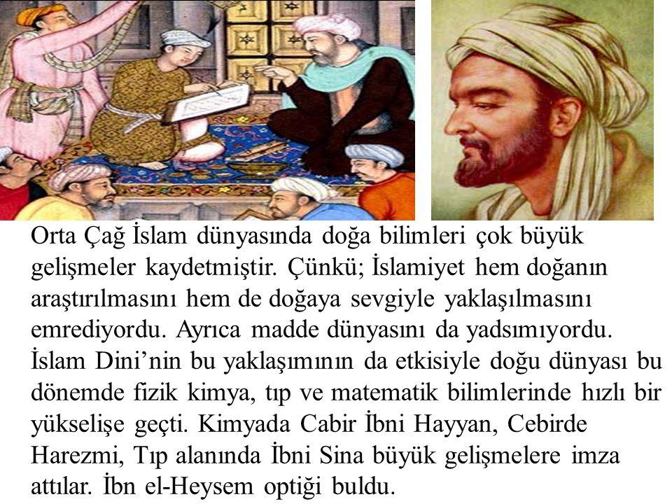 Orta Çağ İslam dünyasında doğa bilimleri çok büyük gelişmeler kaydetmiştir. Çünkü; İslamiyet hem doğanın araştırılmasını hem de doğaya sevgiyle yaklaş