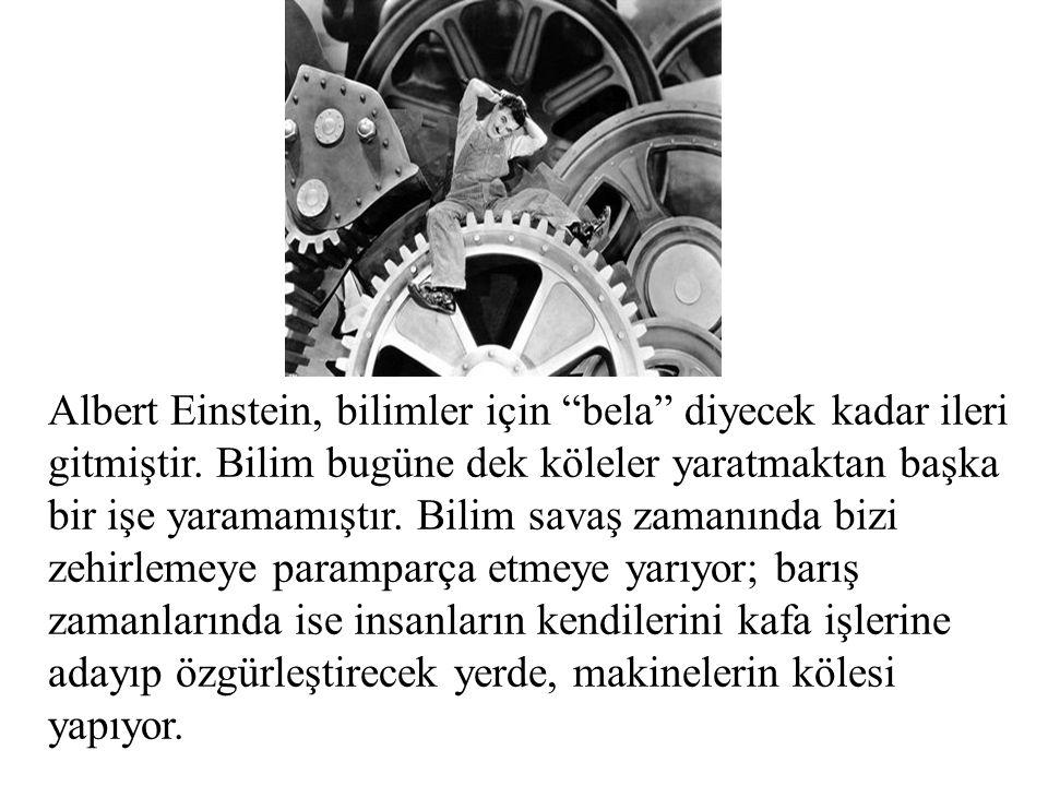 """Albert Einstein, bilimler için """"bela"""" diyecek kadar ileri gitmiştir. Bilim bugüne dek köleler yaratmaktan başka bir işe yaramamıştır. Bilim savaş zama"""