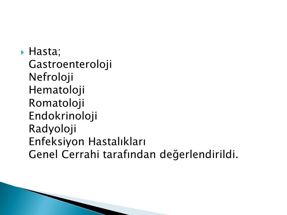  Hasta; Gastroenteroloji Nefroloji Hematoloji Romatoloji Endokrinoloji Radyoloji Enfeksiyon Hastalıkları Genel Cerrahi tarafından değerlendirildi.