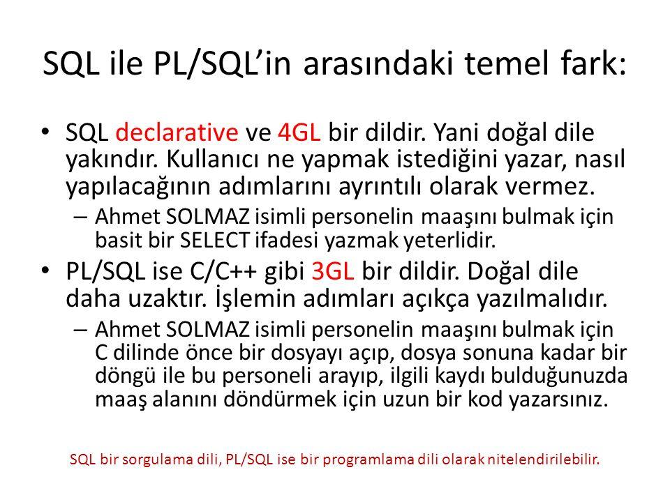 SQL ile PL/SQL'in arasındaki temel fark: SQL declarative ve 4GL bir dildir.