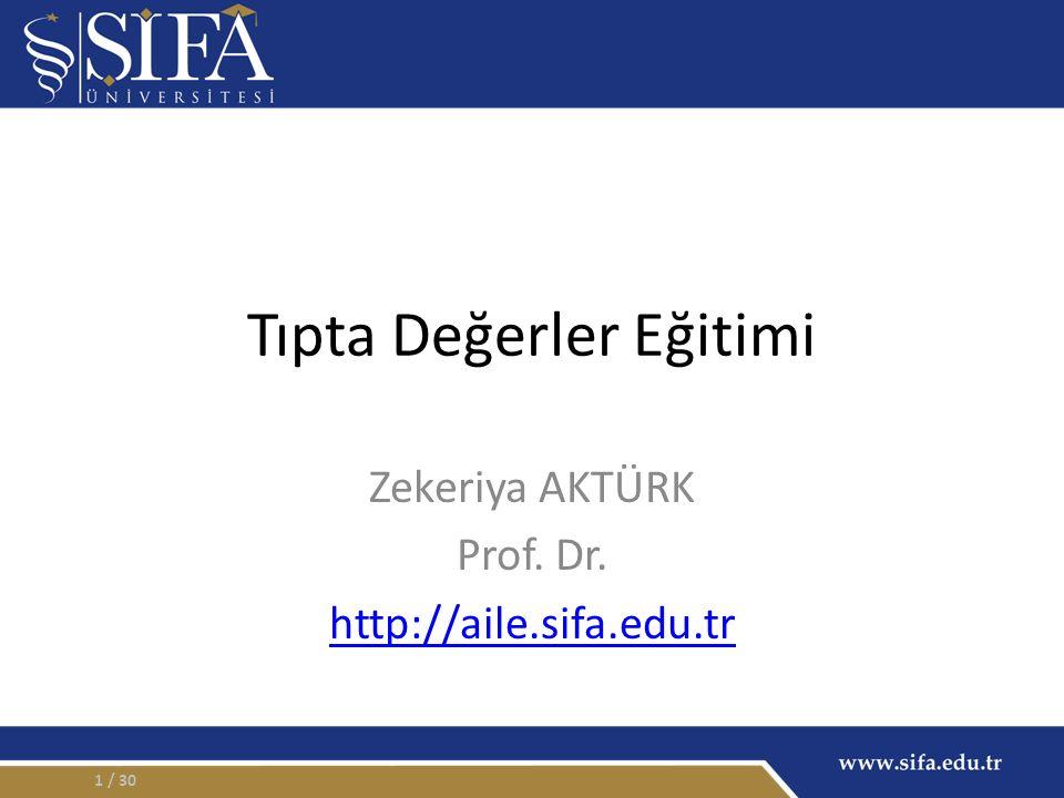 Tıpta Değerler Eğitimi Zekeriya AKTÜRK Prof. Dr. http://aile.sifa.edu.tr / 301