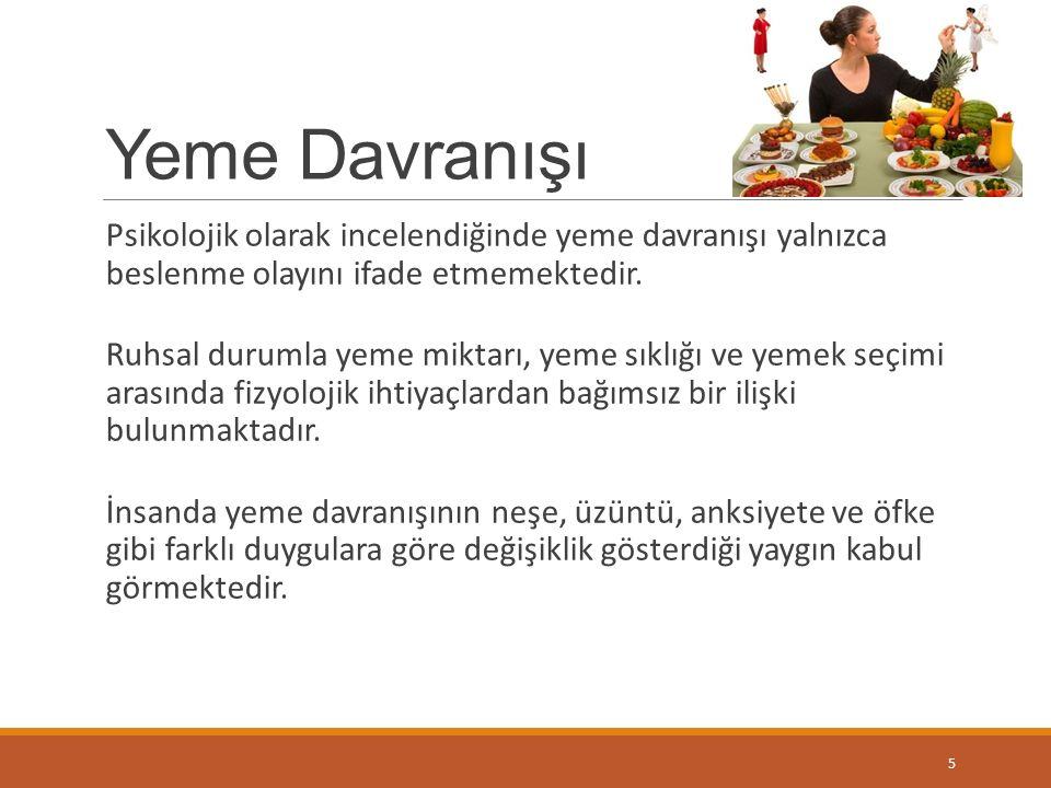 Yeme Davranışı Psikolojik olarak incelendiğinde yeme davranışı yalnızca beslenme olayını ifade etmemektedir.