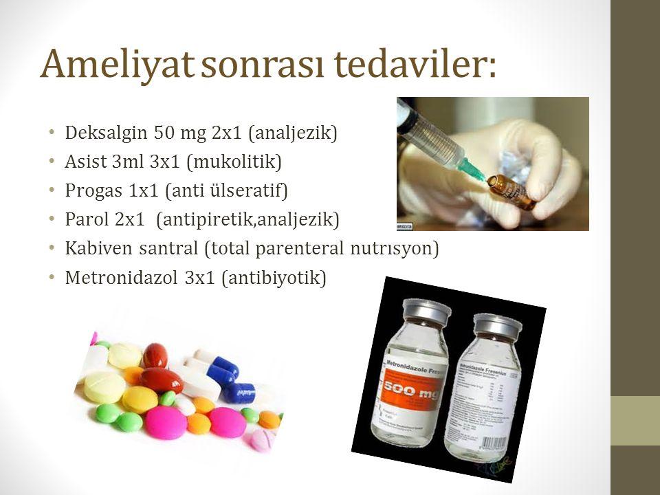 Ameliyat sonrası tedaviler: Deksalgin 50 mg 2x1 (analjezik) Asist 3ml 3x1 (mukolitik) Progas 1x1 (anti ülseratif) Parol 2x1 (antipiretik,analjezik) Kabiven santral (total parenteral nutrısyon) Metronidazol 3x1 (antibiyotik)