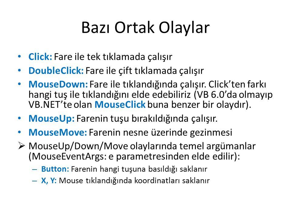 Bazı Ortak Olaylar Click: Fare ile tek tıklamada çalışır DoubleClick: Fare ile çift tıklamada çalışır MouseDown: Fare ile tıklandığında çalışır.