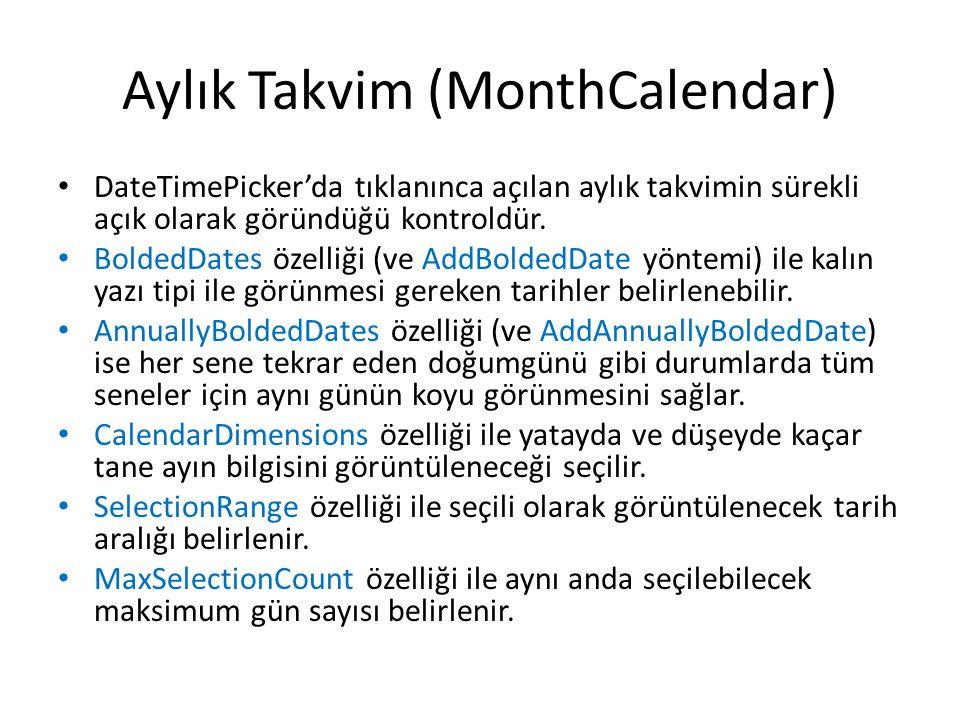 Aylık Takvim (MonthCalendar) DateTimePicker'da tıklanınca açılan aylık takvimin sürekli açık olarak göründüğü kontroldür. BoldedDates özelliği (ve Add