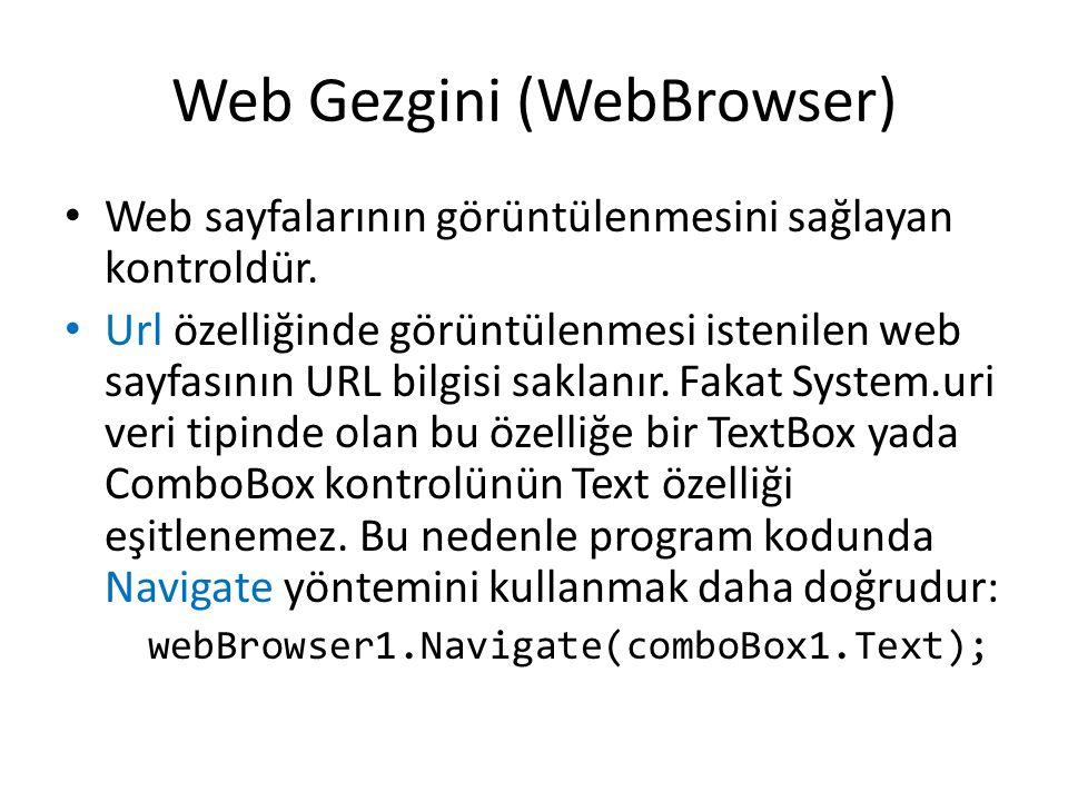 Web Gezgini (WebBrowser) Web sayfalarının görüntülenmesini sağlayan kontroldür. Url özelliğinde görüntülenmesi istenilen web sayfasının URL bilgisi sa