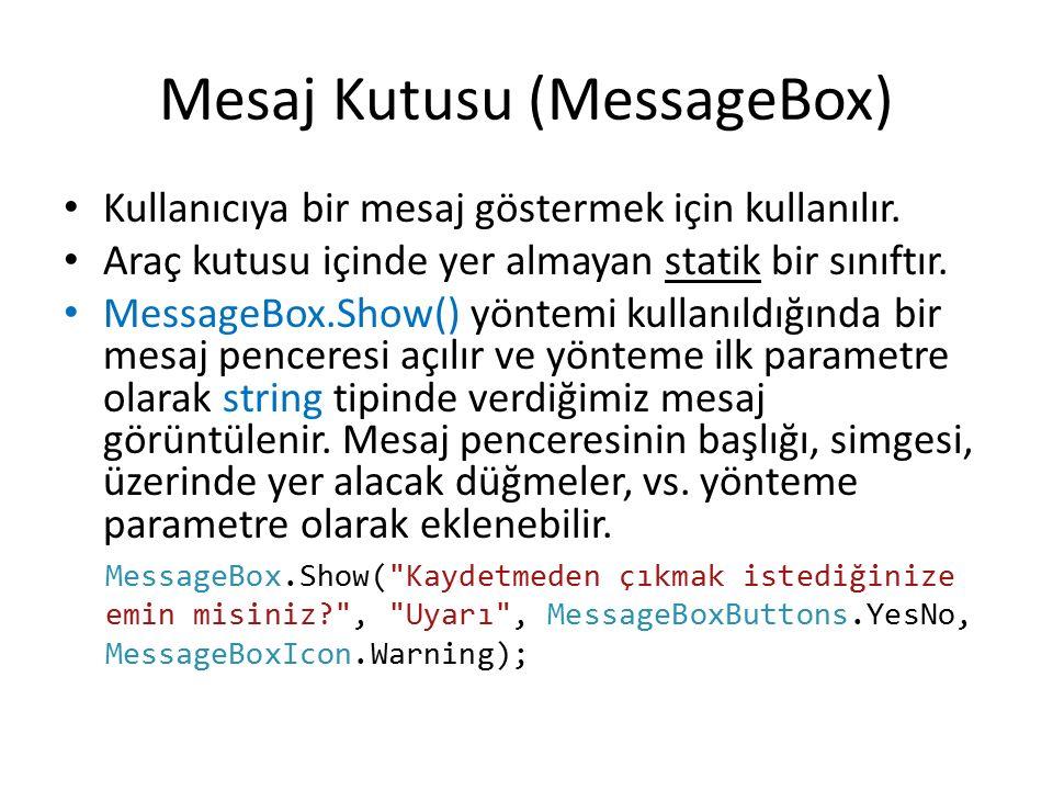 Mesaj Kutusu (MessageBox) Kullanıcıya bir mesaj göstermek için kullanılır. Araç kutusu içinde yer almayan statik bir sınıftır. MessageBox.Show() yönte