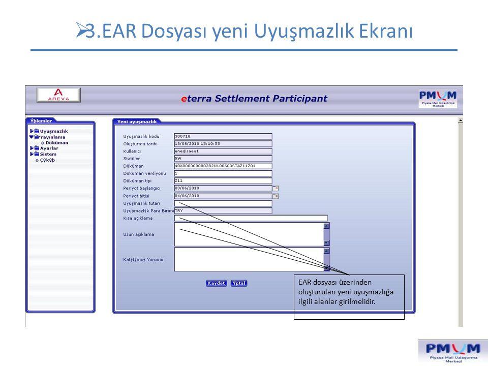  3.EAR Dosyası yeni Uyuşmazlık Ekranı EAR dosyası üzerinden oluşturulan yeni uyuşmazlığa ilgili alanlar girilmelidir.