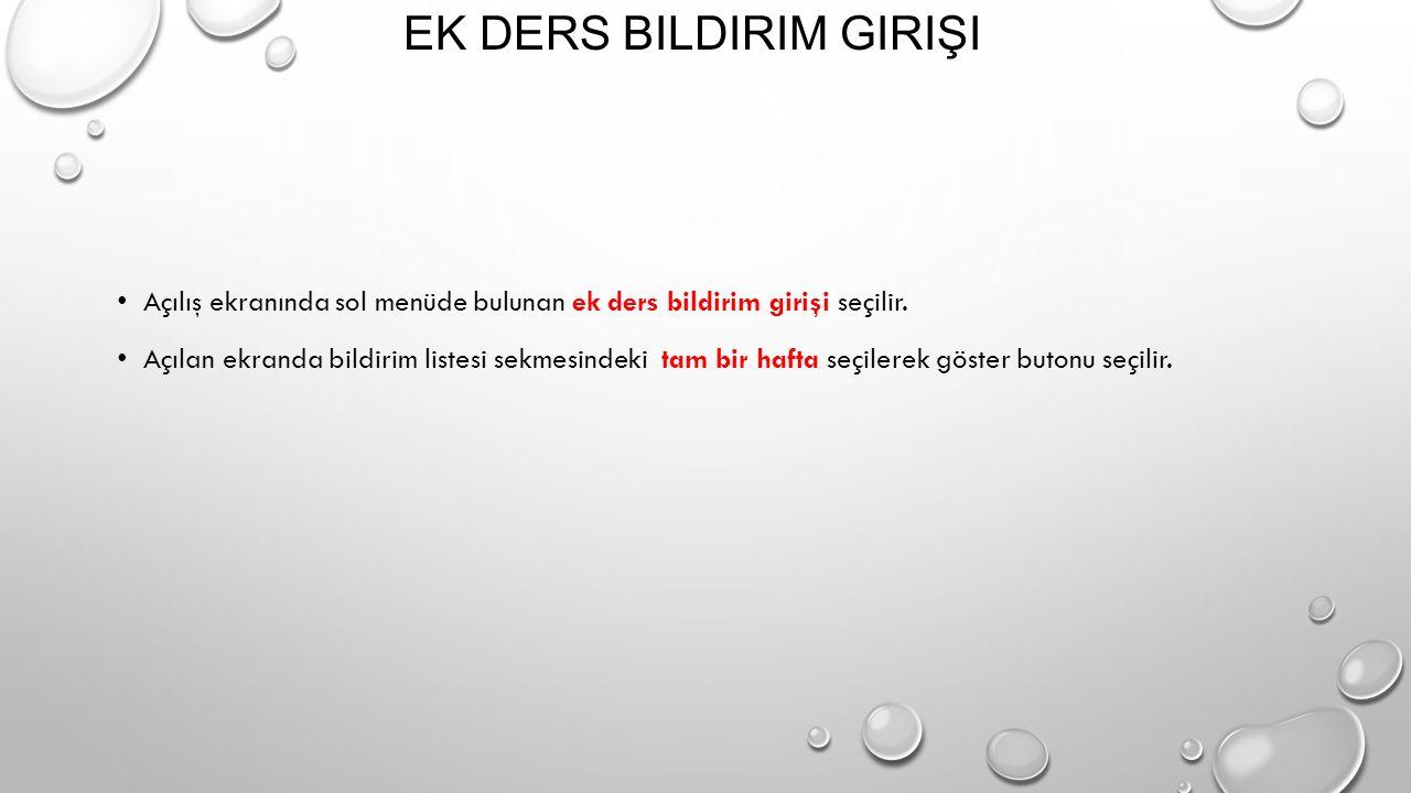 EK DERS BILDIRIM GIRIŞI Açılış ekranında sol menüde bulunan ek ders bildirim girişi seçilir. Açılan ekranda bildirim listesi sekmesindeki tam bir haft