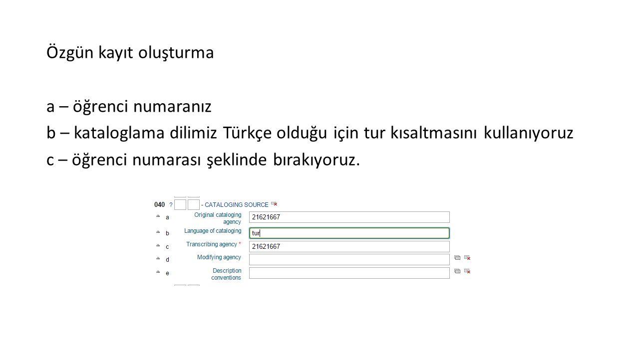a – öğrenci numaranız b – kataloglama dilimiz Türkçe olduğu için tur kısaltmasını kullanıyoruz c – öğrenci numarası şeklinde bırakıyoruz.