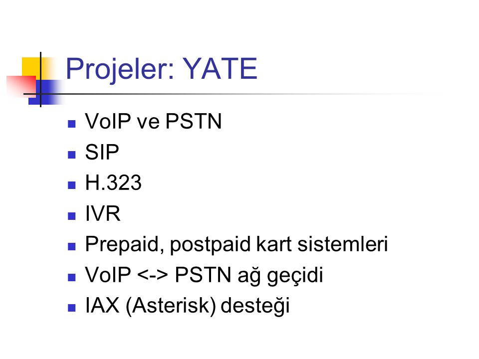 Projeler: YATE VoIP ve PSTN SIP H.323 IVR Prepaid, postpaid kart sistemleri VoIP PSTN ağ geçidi IAX (Asterisk) desteği
