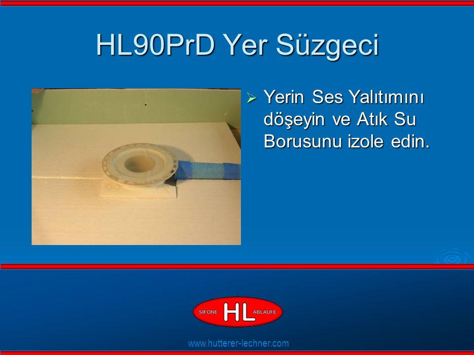 www.hutterer-lechner.com Flexible Dichtlippen HL90PrD Yer Süzgeci  Yerin Ses Yalıtımını döşeyin ve Atık Su Borusunu izole edin.