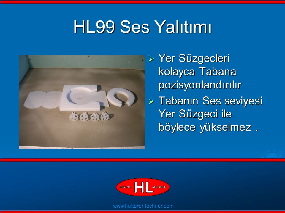 www.hutterer-lechner.com Flexible Dichtlippen HL99 Ses Yalıtımı  Yer Süzgeci Tabandan ayrılır.