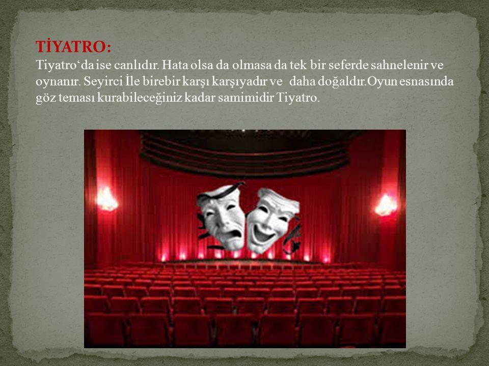 TİYATRO: Tiyatro'da ise canlıdır. Hata olsa da olmasa da tek bir seferde sahnelenir ve oynanır.