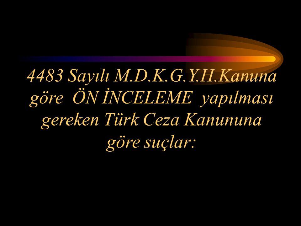 4483 Sayılı M.D.K.G.Y.H.Kanuna göre ÖN İNCELEME yapılması gereken Türk Ceza Kanununa göre suçlar: