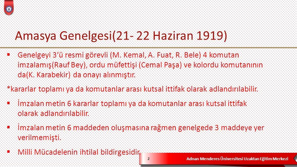 Adnan Menderes Üniversitesi Uzaktan Eğitim Merkezi Amasya Genelgesi(21- 22 Haziran 1919) 2  Genelgeyi 3'ü resmi görevli (M.