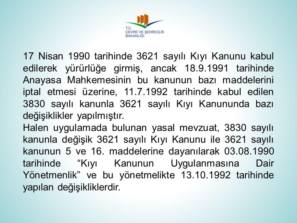 17 Nisan 1990 tarihinde 3621 sayılı Kıyı Kanunu kabul edilerek yürürlüğe girmiş, ancak 18.9.1991 tarihinde Anayasa Mahkemesinin bu kanunun bazı maddel