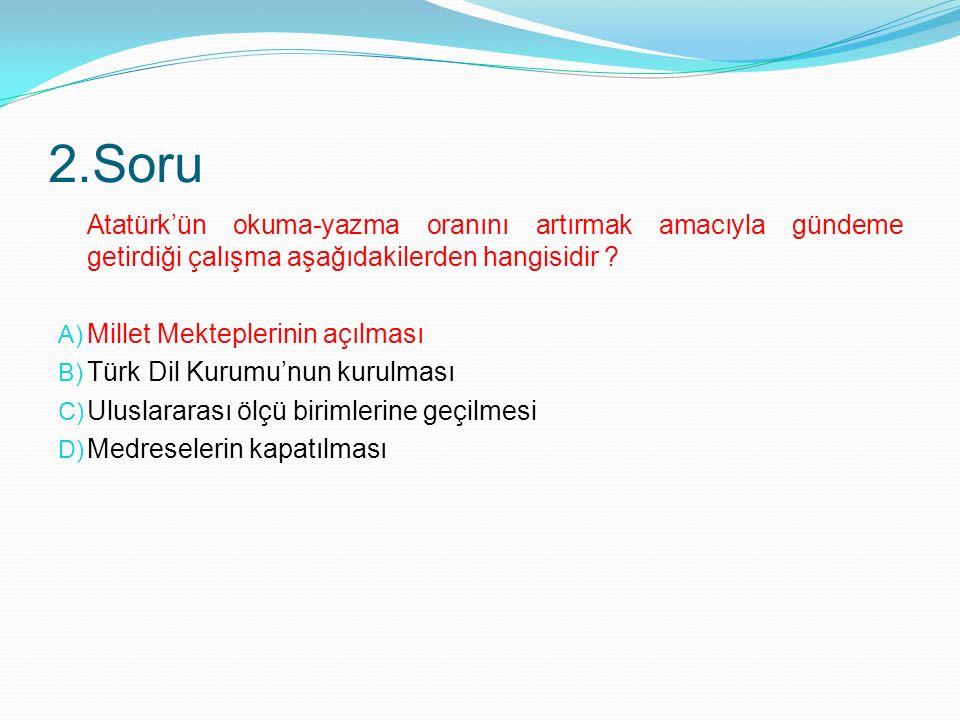 2.Soru Atatürk'ün okuma-yazma oranını artırmak amacıyla gündeme getirdiği çalışma aşağıdakilerden hangisidir .