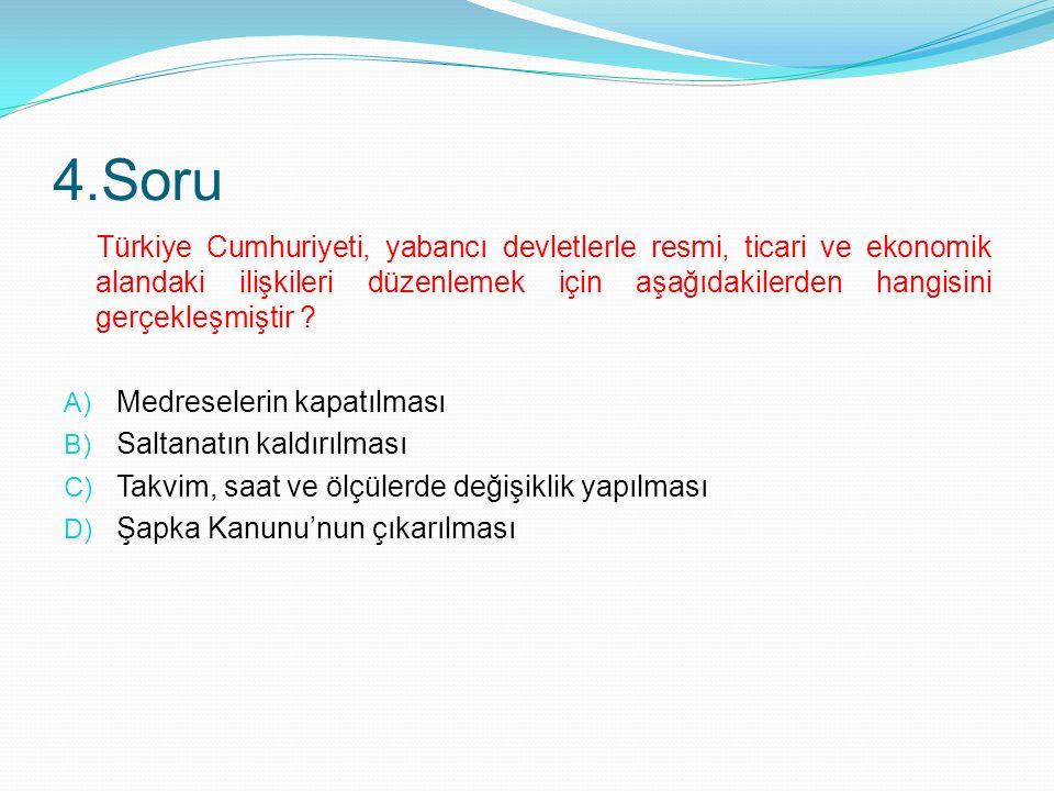 3.Soru Osmanlı hanedanı mensuplarının ülke dışına çıkarılması, aşağıdaki gelişmelerden hangisiyle gerçekleşmiştir .