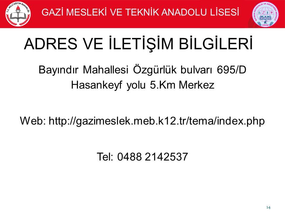 ADRES VE İLETİŞİM BİLGİLERİ Bayındır Mahallesi Özgürlük bulvarı 695/D Hasankeyf yolu 5.Km Merkez Web: http://gazimeslek.meb.k12.tr/tema/index.php Tel: