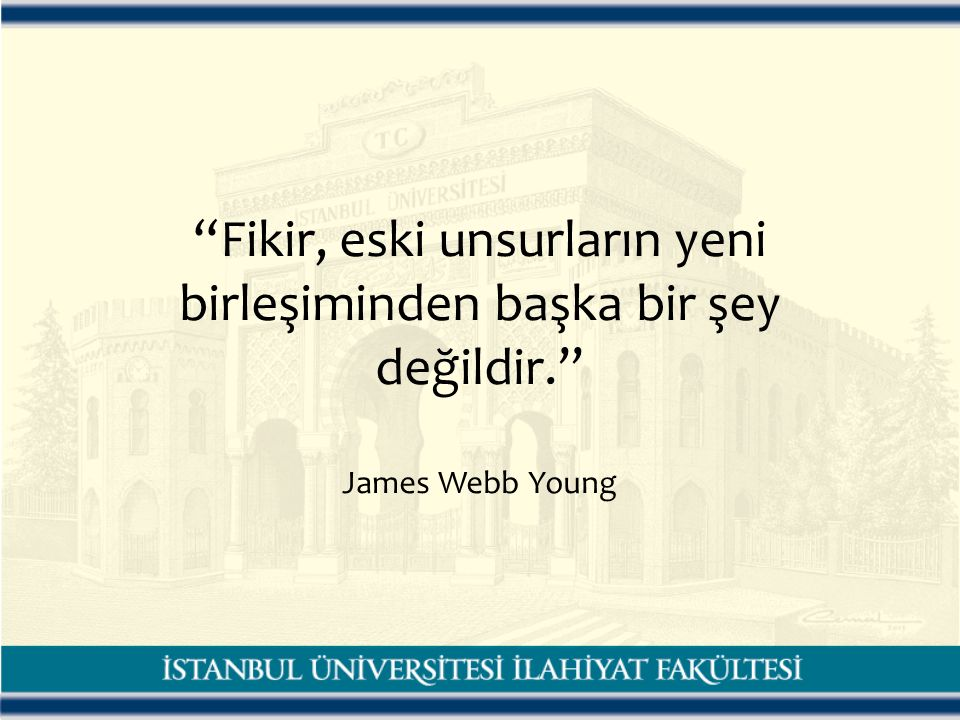 Fikir, eski unsurların yeni birleşiminden başka bir şey değildir. James Webb Young