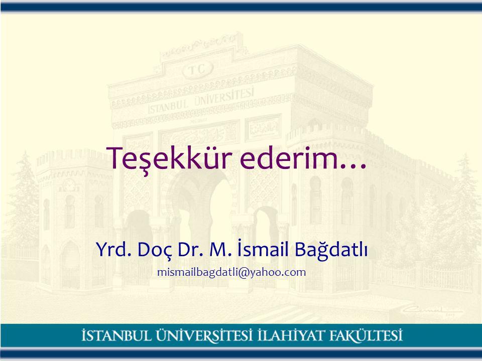Teşekkür ederim… Yrd. Doç Dr. M. İsmail Bağdatlı mismailbagdatli@yahoo.com