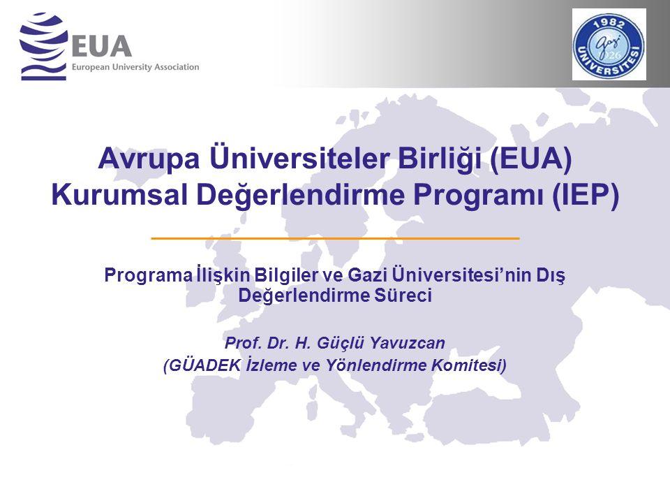 Avrupa Üniversiteler Birliği (EUA) Kurumsal Değerlendirme Programı (IEP) Programa İlişkin Bilgiler ve Gazi Üniversitesi'nin Dış Değerlendirme Süreci Prof.