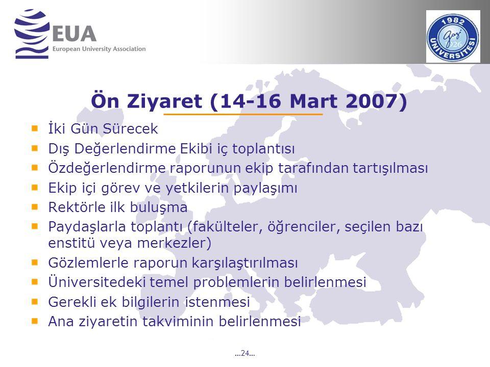…24… Ön Ziyaret (14-16 Mart 2007) İki Gün Sürecek Dış Değerlendirme Ekibi iç toplantısı Özdeğerlendirme raporunun ekip tarafından tartışılması Ekip iç