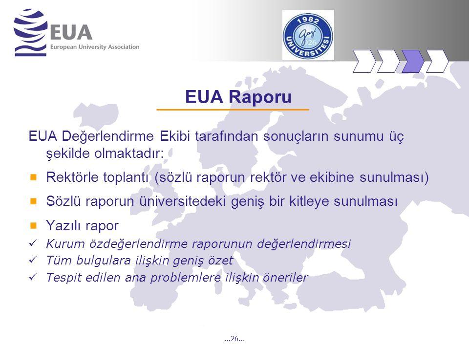 …26… EUA Raporu EUA Değerlendirme Ekibi tarafından sonuçların sunumu üç şekilde olmaktadır: Rektörle toplantı (sözlü raporun rektör ve ekibine sunulma
