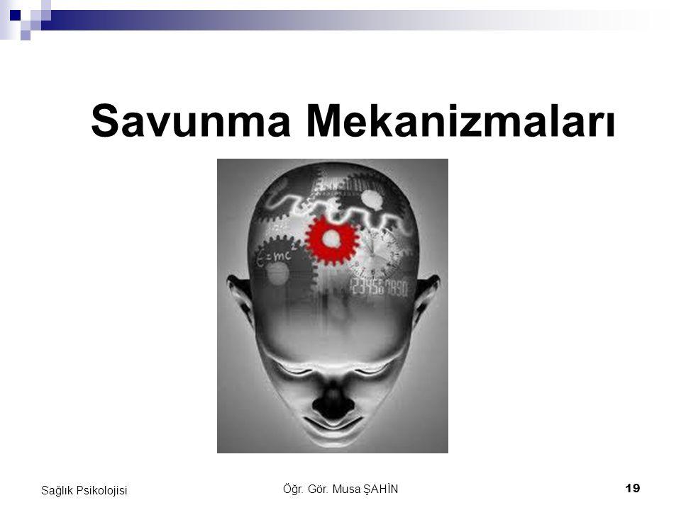 Öğr. Gör. Musa ŞAHİN 19 Sağlık Psikolojisi Savunma Mekanizmaları