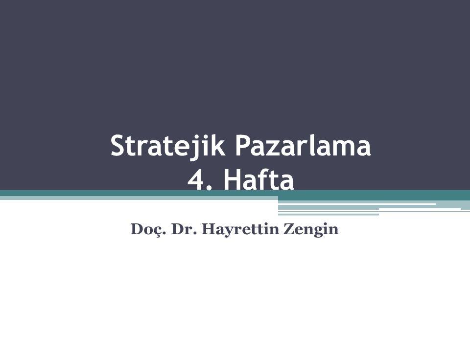 Stratejik Pazarlama 4. Hafta Doç. Dr. Hayrettin Zengin