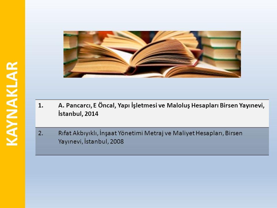 KAYNAKLAR 1.A. Pancarcı, E Öncal, Yapı İşletmesi ve Maloluş Hesapları Birsen Yayınevi, İstanbul, 2014 2.Rıfat Akbıyıklı, İnşaat Yönetimi Metraj ve Mal