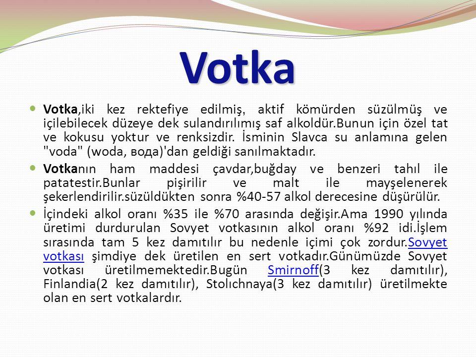 Votka Votka,iki kez rektefiye edilmiş, aktif kömürden süzülmüş ve içilebilecek düzeye dek sulandırılımış saf alkoldür.Bunun için özel tat ve kokusu yoktur ve renksizdir.