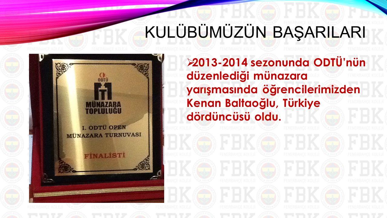 KULÜBÜMÜZÜN BAŞARILARI  2013-2014 sezonunda ODTÜ'nün düzenlediği münazara yarışmasında öğrencilerimizden Kenan Baltaoğlu, Türkiye dördüncüsü oldu.