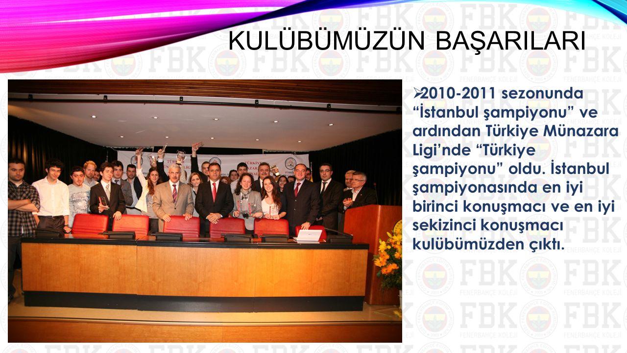 """ 2010-2011 sezonunda """"İstanbul şampiyonu"""" ve ardından Türkiye Münazara Ligi'nde """"Türkiye şampiyonu"""" oldu. İstanbul şampiyonasında en iyi birinci konu"""