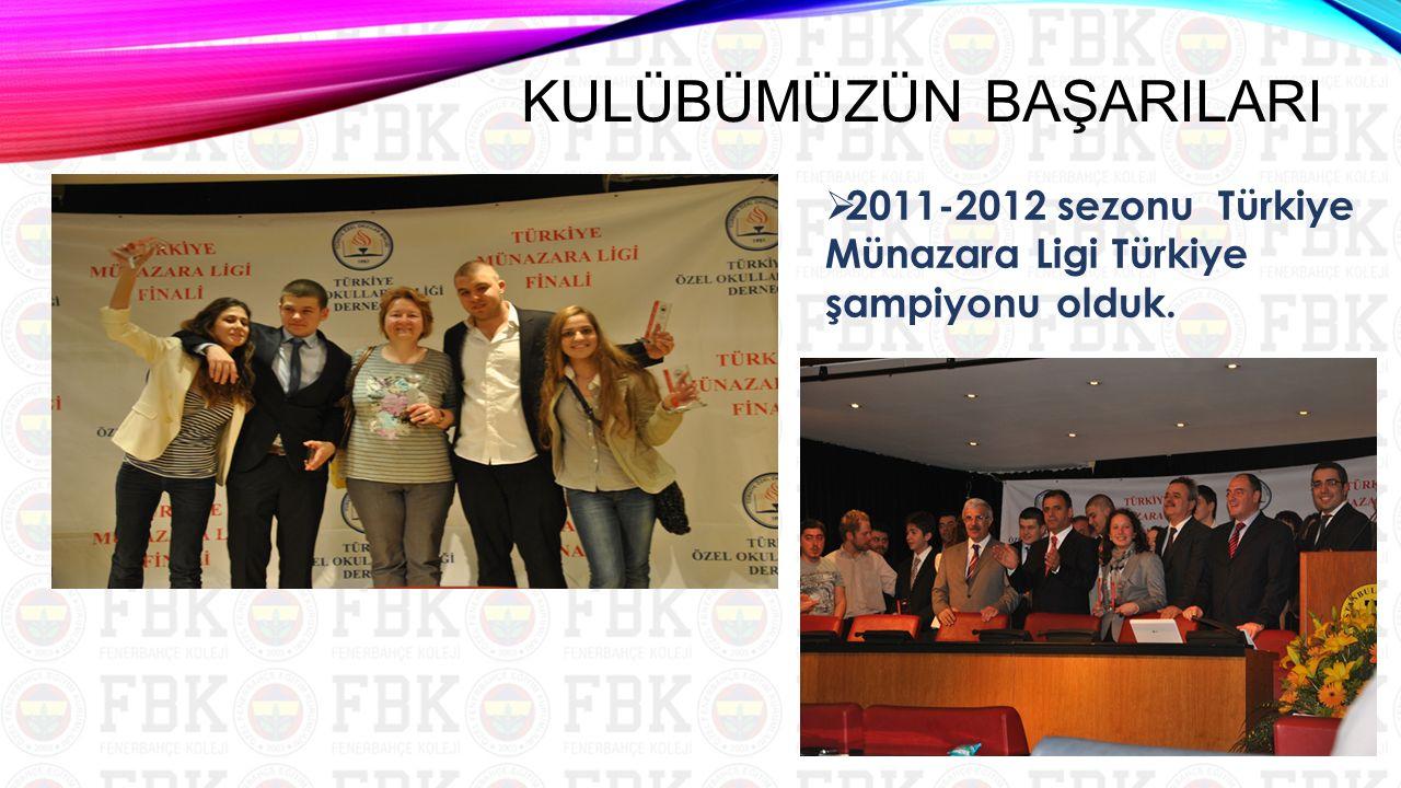  2011-2012 sezonu Türkiye Münazara Ligi Türkiye şampiyonu olduk. KULÜBÜMÜZÜN BAŞARILARI