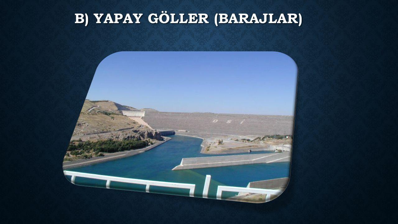 B) YAPAY GÖLLER (BARAJLAR)
