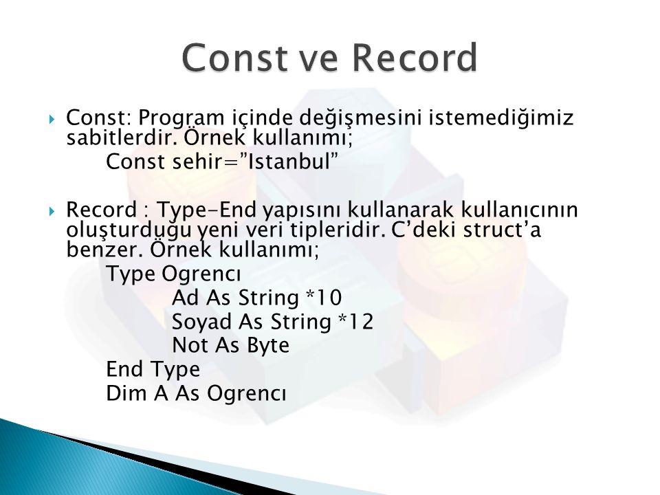""" Const: Program içinde değişmesini istemediğimiz sabitlerdir. Örnek kullanımı; Const sehir=""""Istanbul""""  Record : Type-End yapısını kullanarak kullanı"""