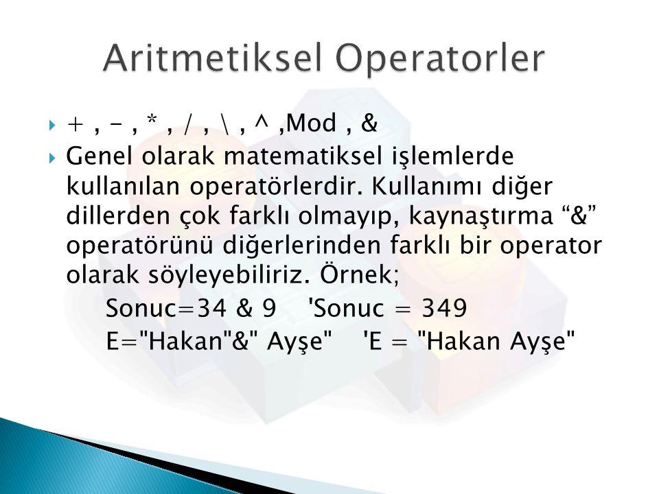  +, -, *, /, \, ^,Mod, &  Genel olarak matematiksel işlemlerde kullanılan operatörlerdir. Kullanımı diğer dillerden çok farklı olmayıp, kaynaştırma
