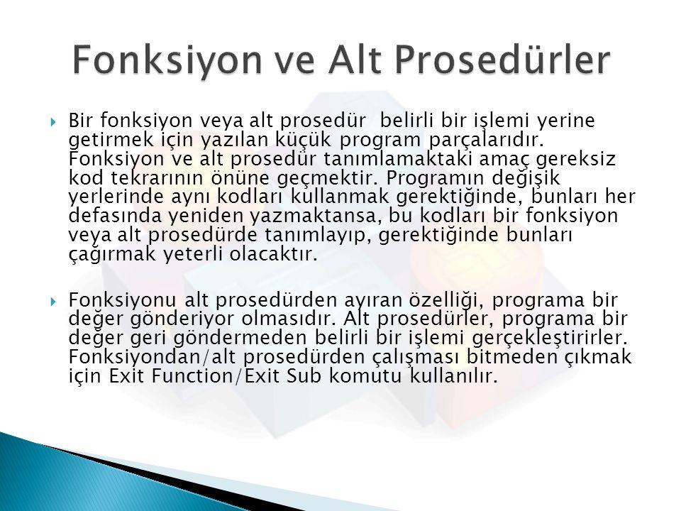  Bir fonksiyon veya alt prosedür belirli bir işlemi yerine getirmek için yazılan küçük program parçalarıdır. Fonksiyon ve alt prosedür tanımlamaktaki