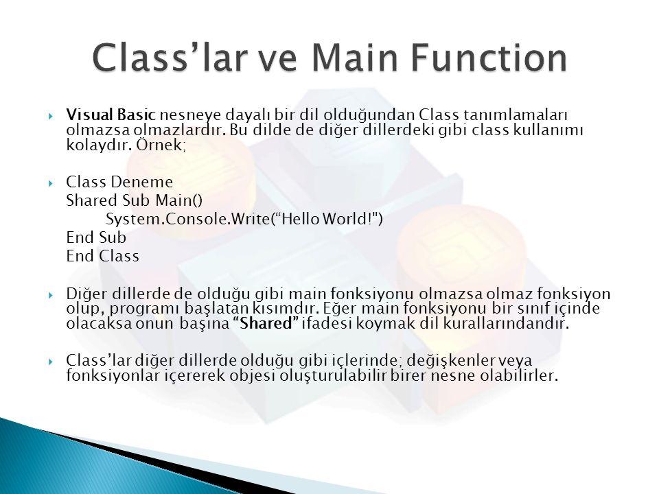  Visual Basic nesneye dayalı bir dil olduğundan Class tanımlamaları olmazsa olmazlardır. Bu dilde de diğer dillerdeki gibi class kullanımı kolaydır.