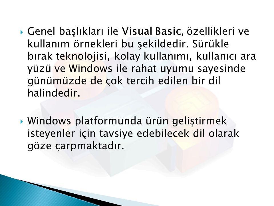  Genel başlıkları ile Visual Basic, özellikleri ve kullanım örnekleri bu şekildedir. Sürükle bırak teknolojisi, kolay kullanımı, kullanıcı ara yüzü v